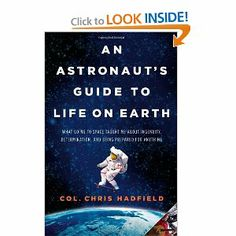 """Chris Hadfield """"If you view crossing the finish line as the measure of your life, you're setting yourself up for a personal disaster."""" Wisdom on life from astronaut Chris Hadfield Chris Hadfield, Good Books, Books To Read, My Books, Roman, Nerd, Meaning Of Life, The Life, Reading Lists"""