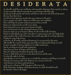 Desiderata - This poem has influenced my outlook more than any other, and most when I am having a rough time. - Imgur