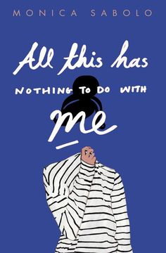 All This Has Nothing To Do With Me by Monica Sabolo; design by Justine Anweiler; illustration by Daphne van den Heuvel (Picador / April 2015)