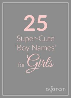 A long list of 'boy names' that would be wonderful for your baby girl.