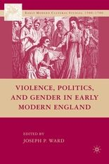Violence, Politics, and Gender in Early Modern England, edited by Joseph Patrick Ward, professor and chair of history