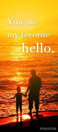 You are my favorite hello. #inspirational #quote #hello #sunset #AdiosEvite