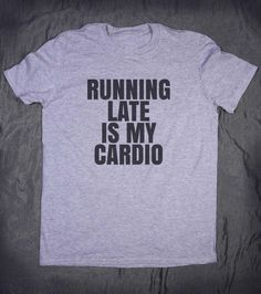 Running Late Is My Cardio Slogan Tee Funny Gym by HyperWaveFashion