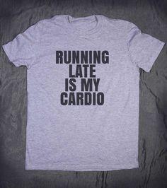 Running Late Is My Cardio Slogan Tee Funny Gym by HyperWaveFashion