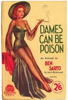 "CAN be?  Dames ARE poison.  Ever met a dame who wasn't poison?  Precisely.  (""Dame,"" by the way, is French for ""poison."")"
