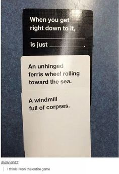 Ha! Perfect!!!! Love Cards Against Humanity @Allison Kennedy You have to show this to John and Rob!!!!
