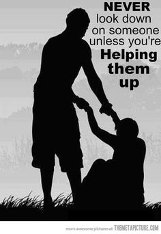 Image may contain: one or more people, people standing and outdoor, text that says 'NEVER look down on someone unless you're Helping them up AM MY BROTHERS KEEPER' Great Quotes, Quotes To Live By, Me Quotes, Motivational Quotes, Inspirational Quotes, Quotable Quotes, Wisdom Quotes, Besties Quotes, Phone Quotes