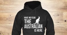 Australian Is Here Sweatshirt from Love Australia &lts , a custom product made just for you by Teespring. With world-class production and customer support, your satisfaction is guaranteed. - Have No Fear The Australian Is Here