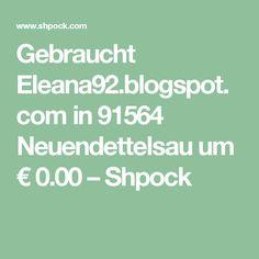 Gebraucht Eleana92.blogspot.com in 91564 Neuendettelsau um € 0.00 – Shpock