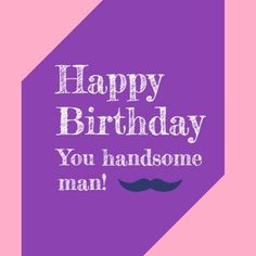 Handsome Man mustache pink and purple with shapes Happy Birthday Boyfriend, Handsome Man, Mustache, Purple, Pink, Texts, Templates, Shapes, Man Candy Monday