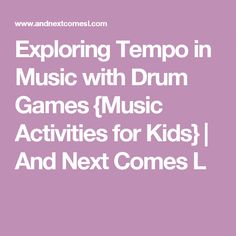 Exploring Tempo in Music with Drum Games {Music Activities for Kids}   And Next Comes L