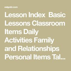 Lesson Index  Basic Lessons Classroom Items Daily Activities Family and Relationships Personal Items Talking about Sports and Activities Talking about Hobbies Talking about Occupations Talking about Food Unusual Pets Transportation Greetings Body and Health Clothing and Accessories House and Home Going to the Store Describing a Picture    Intermediate Lessons The Cherry Trees of Washington,... Free English Lessons, Learn English For Free, Unusual Pets, Esl Resources, Languages Online, Second Language, Daily Activities, Transportation, Relationships