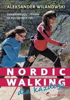 """Nordic walking dla każdego"" Aleksander Wilanowski"