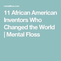 11 African American Inventors Who Changed the World | Mental Floss
