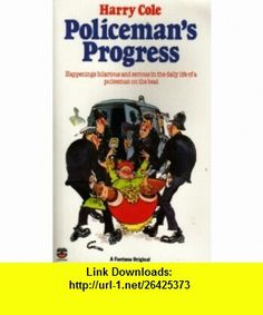 Policemans Progress (Fontana paperbacks) (9780006358428) Harry Cole , ISBN-10: 000635842X  , ISBN-13: 978-0006358428 ,  , tutorials , pdf , ebook , torrent , downloads , rapidshare , filesonic , hotfile , megaupload , fileserve