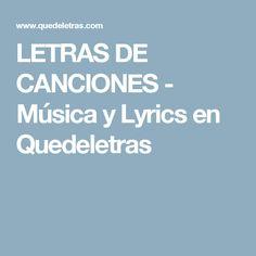 LETRAS DE CANCIONES - Música y Lyrics en Quedeletras
