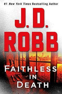 Faithless in Death: An Eve Dallas Novel by J. D. Robb Books To Buy, New Books, Good Books, Nora Roberts, New Eve, Fiction Books, Book Club Books, Book Lists, New York Times