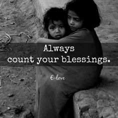 Always be grateful! Some are dying to have the things, that you have right now.