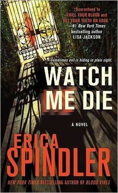 Watch Me Die by Erica Spindler--click to place a hold!