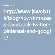 http://www.jsweb.uk/blog/how-hm-uses-facebook-twitter-pinterest-and-google/