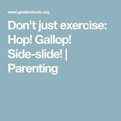 Don't just exercise: Hop! Gallop! Side-slide! | Parenting