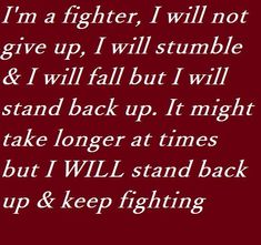 I'm A Fighter. I've been lied to, used, manipulated and screwed, but I will carry on with my head held high. I am a fighter! Me Quotes, Motivational Quotes, Ptsd Quotes, Eating Disorder Recovery, Recovering Addict, Keep Fighting, Childhood Cancer, Fitness Motivation Quotes, Football Motivation