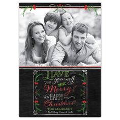 "Share a special family photo this holiday season with our Chalkboard Christmas photo card. With art by Mollie B., your photo is displayed on a black chalkboard style background, decorated by trendy chalk hand lettering and modern holly illustrations. The words ""Have Yourself a Merry and Happy Christmas"" are displayed with the name of your choice."