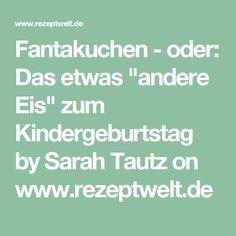 """Fantakuchen - oder: Das etwas """"andere Eis"""" zum Kindergeburtstag by Sarah Tautz on www.rezeptwelt.de"""