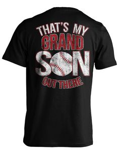 """Pick your favorite style: Do you have a Baseball Grandson that you're so proud of? We made this one just for you! Or maybe you know someone who would love this awesome """"That's my Grandson"""" Tee. Either"""