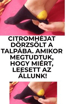 CITROMHÉJAT DÖRZSÖLT A TALPÁBA. AMIKOR MEGTUDTUK, HOGY MIÉRT, LEESETT AZ ÁLLUNK! Herbal Remedies, Natural Remedies, Health And Wellness, Health Fitness, Psoriatic Arthritis, Varicose Veins, Health Coach, Allergies, Natural Health