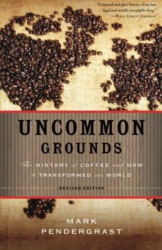 Uncommon Grounds: The History of Coffee and How It Transformed Our World, a book by Mark Pendergrast Uncommon Grounds, Coffee Culture, Coffee And Books, Coffee Iv, Coffee Mugs, Coffee Gifts, Great Coffee, Our World, The Book