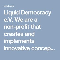 Liquid Democracy e.V. We are a non-profit that creates and implements innovative concepts for e-participation.