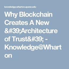 Why Blockchain Creates A New 'Architecture of Trust' - Knowledge@Wharton