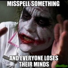 MISSPELL something  and everyone loses their minds - Joker - Everybody loses their mind