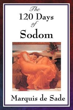 The 120 Days Of Sodom by Marquis de Sade