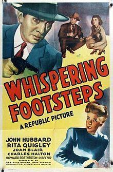 Whispering Footsteps. John Hubbard, Rita Quigley, Joan Blair. Directed by Howard Bretherton. Republic. 1943