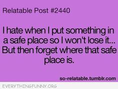 funny quote hate when i put something someplace won't forget and I forget
