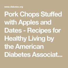 Pork Chops Stuffed with Apples and Dates - Recipes for Healthy Living by the American Diabetes Association®