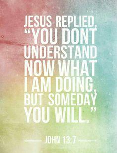 """Jesus respondeu """"você não entende agora o que estou fazendo, mas um dia você vai"""". Amem."""