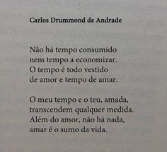 Carlos Drummond de Andrade. ♥ Poetry Quotes, Book Quotes, Words Quotes, Me Quotes, Sayings, More Than Words, Some Words, Monólogo Interior, Love Poems