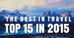 The 15 Best Travel Destinations in 2015 - WORLD OF WANDERLUST http://www.worldofwanderlust.com/15-best-travel-destinations-in-2015/