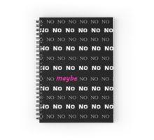 No, No, No, Maybe Spiral Notebook Spiral Notebooks, Custom Design, Bespoke Design