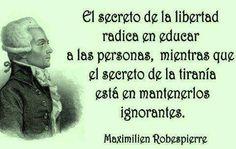 El Secreto De La Libertad Radica En Educar A Las Personas, Mientras Que El Secreto De La Tiranía Está En Mantenerlos Ignorantes ...