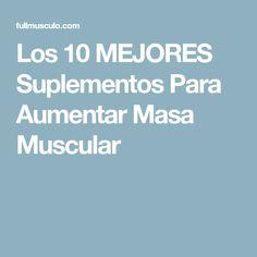 Los 10 MEJORES Suplementos Para Aumentar Masa Muscular