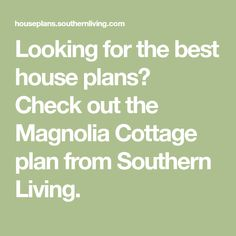 Looking for the best house plans? Check out the Magnolia Cottage plan from Southern Living.