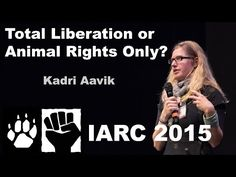 Kadri Aavik - Total Liberation or Animal Rights Only? (IARC 2015) - YouTube