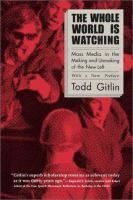 The whole world is watching : mass media in the making & unmaking of the New Left / Todd Gitlin http://encore.fama.us.es/iii/encore/record/C__Rb2115160?lang=spi