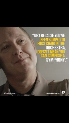 """Just because you've been bumped to first chair in the orchestra doesn't mean you can compose a symphony."" Red Reddington (James Spader), The Blacklist Blacklist Tv Show, The Blacklist Quotes, James Spader Blacklist, Tv Show Quotes, Movie Quotes, Funny Quotes, Life Quotes, Red Quotes, Cinema"