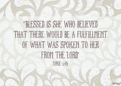 """A promise to remind me of God's promises!  """"Blessed is she who believed that there would be a fulfillment of what was spoken to her from the Lord."""" Luke 1:45"""