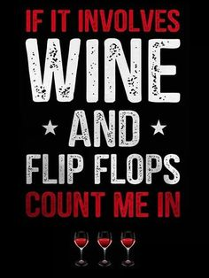 If it involves wine and flip flops, count me in! #winequotes #WineWednesday